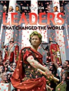 The Top Ten Leaders that Changed the World…