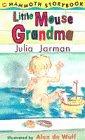 Little Mouse Grandma by Julia Jarman