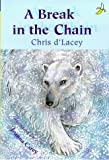 D'Lacey, Chris: A Break in the Chain (Yellow Banana Books)