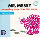 Mr. Messy: Messing About in the Snow (Mr.…