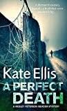 Ellis, Kate: A Perfect Death: A Wesley Peterson Murder Mystery (The Wesley Peterson Murder Mysteries)