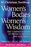 CHRISTIANE NORTHRUP: Women's Bodies, Women's Wisdom: The Complete Guide to Women's Health and Wellbeing