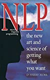 Alder, Harry: NLP - Neuro Linguistic Programming : The Art and Science of Getting What You Want