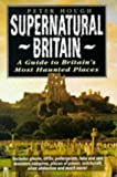 Hough, Peter: Supernatural Britain: A Guide to Britain&#39;s Most Haunted Places