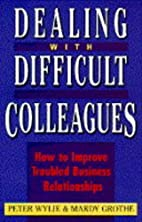 Dealing with Difficult Colleagues by Peter…