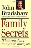 Bradshaw, John: Family Secrets: What You Don't Know Can Hurt You