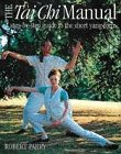 Parry, Robert: The Tai Chi Manual: A Step-by-step Guide to the Short Yang Form