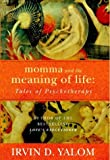 Yalom, Irvin D: Momma and the Meaning of Life Tales of Psy