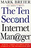 Breier, Mark: The Ten Second Internet Manager: Survive, Thrive and Drive Your Company in the Information Age