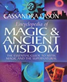 Eason, Cassandra: Encyclopedia of Magic and Ancient Wisdom: The Essential Guide to Myth, Magic and the Supernatural