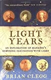 Clegg, Brian: Light Years: The Extraordinary Story of Mankind's Fascination with Light