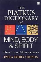 The Piatkus Dictionary of Mind, Body &…