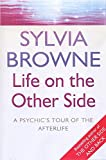 Sylvia Browne: Life on the Other Side: A Psychic's Tour of the Afterlife
