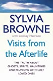 Browne, Sylvia: Visits from the Afterlife : The truth about ghosts, spirits, hauntings and reunions with lost loved Ones