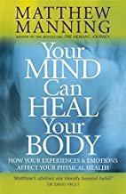 Your Mind Can Heal Your Body: How Your…