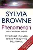 Browne, Sylvia: Phenomenon : Everything you need to know about the Paranormal