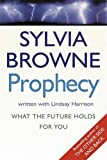 Browne, Sylvia: Prophecy : What the Future Holds for You
