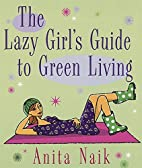 The Lazy Girl's Guide to Green Living by…