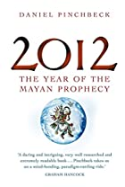 2012: The Year of the Mayan Prophecy by…
