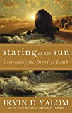 Yalom, Irvin D.: Staring at the Sun: Being at Peace with Your Own Mortality