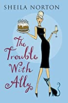 The Trouble with Ally by Sheila Norton