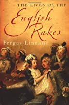 The Lives of the English Rakes by Fergus…
