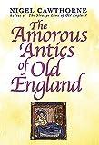 Cawthorne, Nigel: Amorous Antics of Old England