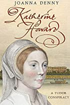 Katherine Howard: A Tudor Conspiracy by…