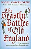 Cawthorne, Nigel: The Beastly Battles of Old England: The Misguided Manoeuvres of the British at War