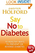 Say No To Diabetes: 10 Secrets to Preventing and Reversing Diabetes