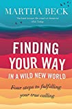 Beck, Martha Nibley: Finding Your Way in a Wild New World: Four Steps to Fulfilling Your True Calling