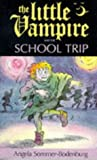 Sommer-Bodenburg, Angela: The Little Vampire and the School Trip (Fiction: little vampire)