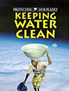Keeping Water Clean (Protecting Our Planet)…