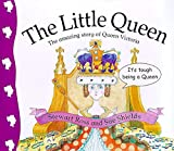 Ross, Stewart: The Little Queen: The Amazing Story of Queen Victoria (Stories from History)