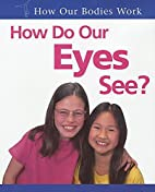 How Do Our Eyes See? (How Our Bodies Work)…