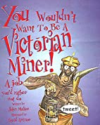 You Wouldn't Want to be a Victorian Miner!:…