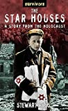 Ross, Stewart: The Star Houses: A Story from the Holocaust (Survivors)