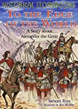 Ross, Stewart: To the Edge of the World: The Story About Alexander the Great (Historical Storybooks)
