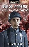 Ross, Stewart: False Papers: A Story from World War One (Survivors)