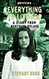 Ross, Stewart: Everything to Live for: A Story from Northern Ireland (Survivors)