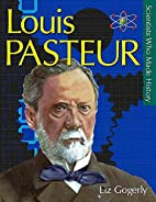 Louis Pasteur (Scientists Who Made History)…