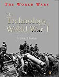 Ross, Stewart: The Technology of World War I (World Wars)
