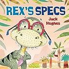 Rex's Specs (Dinosaur Friends) by Jack…
