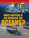 Royston, Angela: What Happens If We Overfish the Oceans? (Unstable Earth)