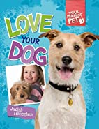 Love Your Dog (Your Perfect Pet) by Judith…