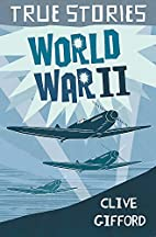 World War Two (True Stories) by Clive…