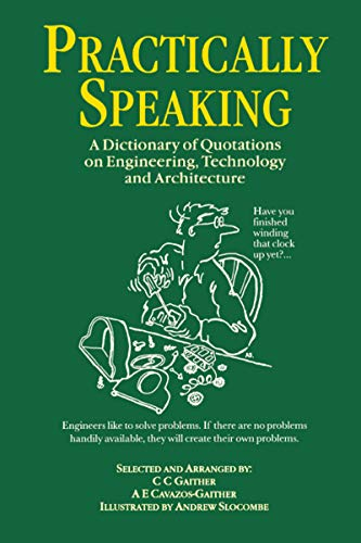 practically-speaking-a-dictionary-of-quotations-on-engineering-technology-and-architecture
