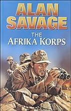The Afrika Korps by Alan Savage