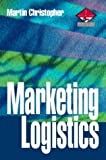 Christopher, Martin: Marketing Logistics (Marketing: Professional Development)