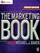 The Marketing Book by Michael J. Baker